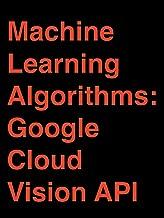 Machine Learning Algorithms: Google Cloud Vision API