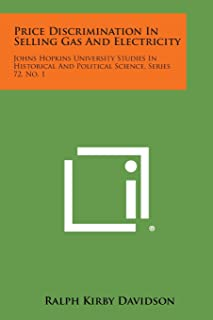 Price Discrimination In Selling Gas And Electricity: Johns Hopkins University Studies In Historical And Political Science,...