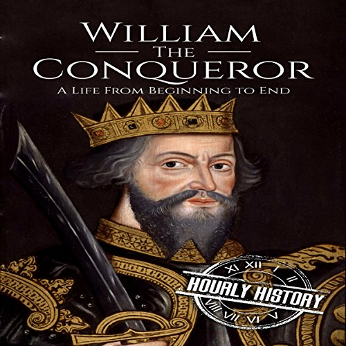 William the Conqueror: A Life from Beginning to End audiobook cover art