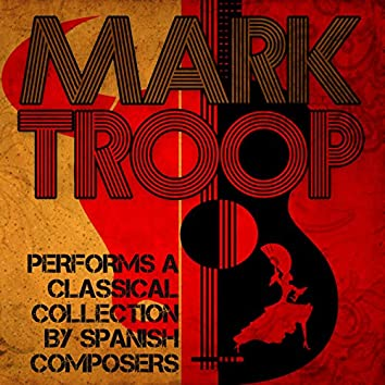 Mark Troop Performs a Classical Collection by Spanish Composers