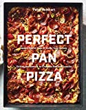 Perfect Pan Pizza: Detroit, Roman, Sicilian, Foccacia, and Grandma Pies to Make at Home