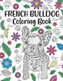 French Bulldog Coloring Book: A Cute Adult Coloring Books for French Bulldog Owner, Best Gift for Dog Lovers
