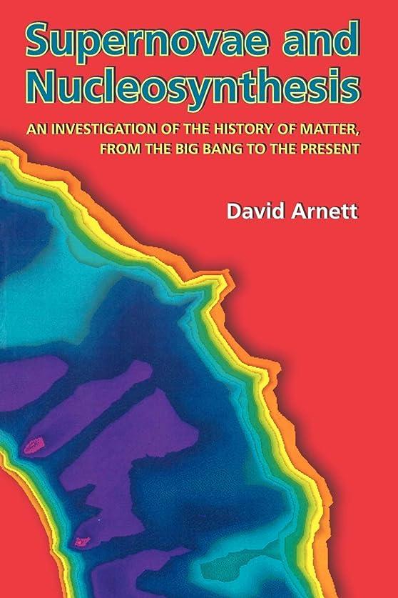 説教蘇生する練るSupernovae and Nucleosynthesis: An Investigation of the History of Matter, from the Big Bang to the Present (Princeton Series in Astrophysics)