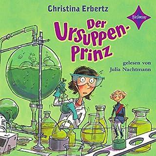 Der Ursuppenprinz                   Autor:                                                                                                                                 Christina Erbertz                               Sprecher:                                                                                                                                 Julia Nachtmann                      Spieldauer: 4 Std. und 2 Min.     7 Bewertungen     Gesamt 4,3