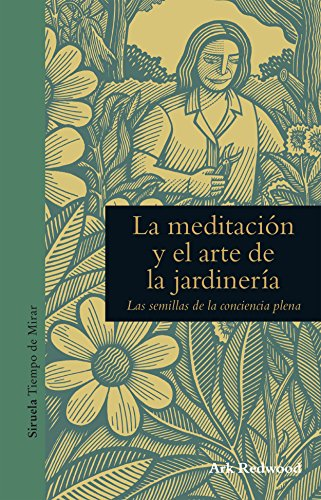 La meditación y el arte de la jardinería: Las semillas de la conciencia plena (Tiempo de Mirar nº 3)