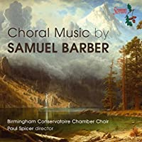 Barber:Choral Music [Birmingham Conservatoire Chamber Choir,Paul Spicer] [SOMM: SOMMCD 0152] by Birmingham Conservatoire Chamber Choir