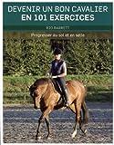 Devenir un bon cavalier en 101 exercices : Progresser au sol et en selle