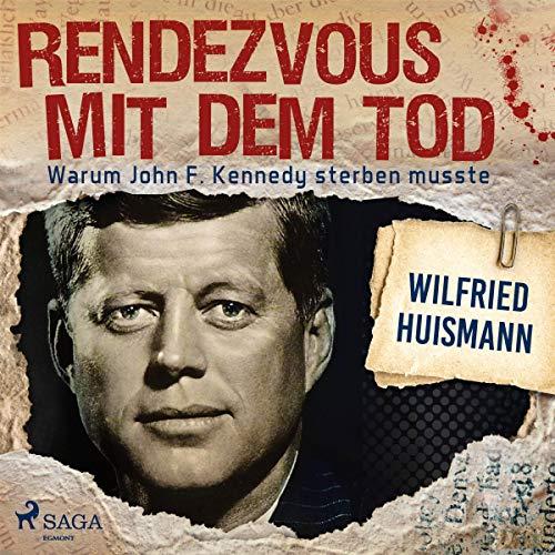 Rendezvous mit dem Tod - Warum John F. Kennedy sterben musste cover art