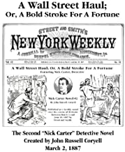 A Wall Street Haul; Or, A Bold Stroke For A Fortune (New York Weekly, Nick Carter Detective Series Book 2)