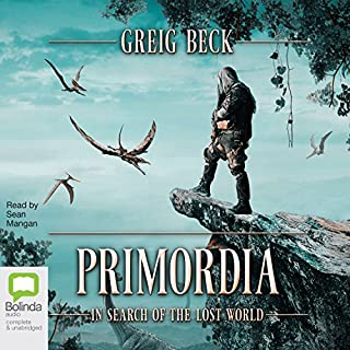 Primordia     In Search of the Lost World              By:                                                                                                                                 Greig Beck                               Narrated by:                                                                                                                                 Sean Mangan                      Length: 11 hrs and 58 mins     74 ratings     Overall 4.5
