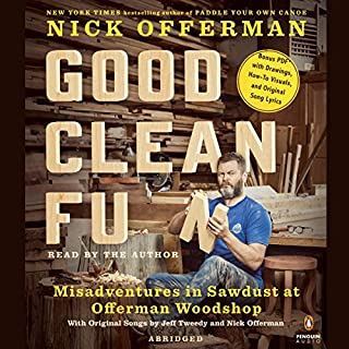 Good Clean Fun     Misadventures in Sawdust at Offerman Woodshop              By:                                                                                                                                 Nick Offerman                               Narrated by:                                                                                                                                 Nick Offerman                      Length: 6 hrs and 7 mins     884 ratings     Overall 4.6
