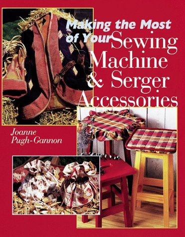 Making The Most Of Your Sewing Machine & Serger Accessories
