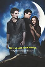 The Twilight Movie Quizzes: Twilight Questions and Answers: Twilight Trivia Book
