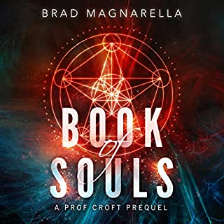 Book of Souls     A Prof Croft Prequel              By:                                                                                                                                 Brad Magnarella                               Narrated by:                                                                                                                                 James Patrick Cronin                      Length: 2 hrs and 33 mins     21 ratings     Overall 4.5
