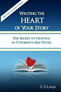 Writing the Heart of Your Story: The Secret to Crafting an Unforgettable Novel