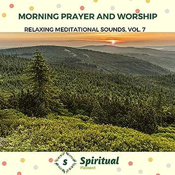 Morning Prayer And Worship - Relaxing Meditational Sounds, Vol. 7