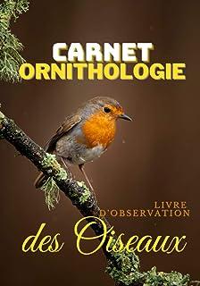 Carnet Ornithologie - Livre d'observation des oiseaux: Journal de Bord pour passionnés de nature et d'oiseaux - 100 pages ...
