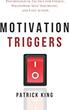 Motivation Triggers: Psychological Tactics for Energy, Willpower, Self-Discipline, and Fast Action
