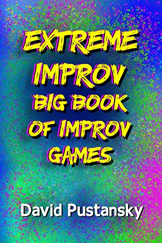 Extreme Improv : Big Book of Improv Games (Extreme Improv Big Book of Improv Games 1) (English Edition)