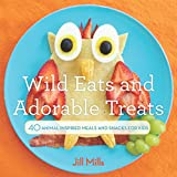 Wild Eats and Adorable Treats: 40 Animal-Inspired Meals and Snacks for Kids