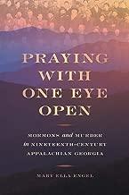 Praying with One Eye Open: Mormons and Murder in Nineteenth-Century Appalachian Georgia