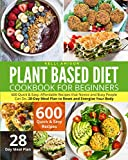 PLANT BASED DIET COOKBOOK FOR BEGINNERS: 600 Quick & Easy, Affordable Recipes that Novice and Busy People Can Do. 28-Day Meal Plan to Reset and Energize Your Body
