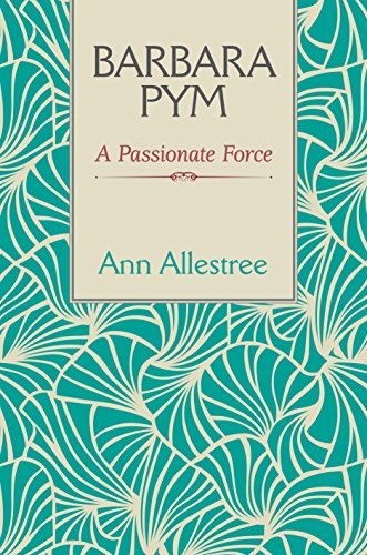 Barbara Pym: A Passionate Force by Ann Allestree (2015-05-07)