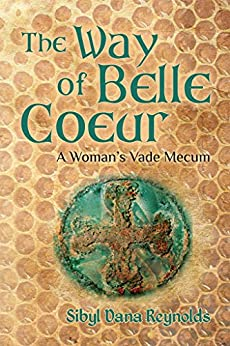 The Way of Belle Coeur: A Woman's Vade Mecum (The Companion Series for Ink and Honey Book 1) by [Sibyl Dana Reynolds, Judy Alkema]
