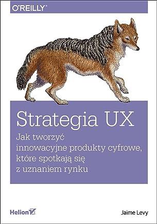 Strategia UX: Jak tworzyc innowacyjne produkty cyfrowe, które spotkaja sie z uznaniem rynku
