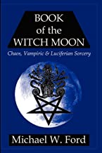 Book of the Witch Moon: Chaos, Vampiric & Luciferian Sorcery, The Choronzon Edition