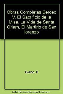 Obras Completas Berceo V, El Sacrificio de la Misa, La Vida de Santa Oriam, El Martirio de San lorenzo