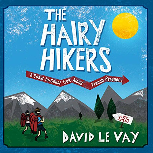 The Hairy Hikers: A Coast-to-Coast Trek Along the French Pyrenees audiobook cover art