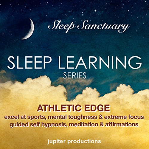 Athletic Edge, Excel at Sports, Mental Toughness and Extreme Focus: Sleep Learning, Guided Self Hypnosis, Meditation and Affirmations audiobook cover art