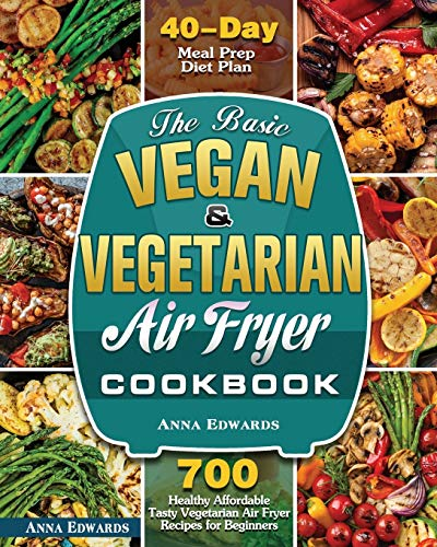 Compare Textbook Prices for The Basic Vegan & Vegetarian Air Fryer Cookbook  ISBN 9781801243476 by Edwards, Anna