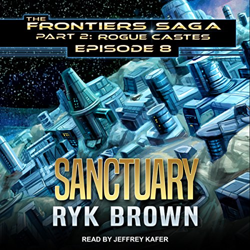 Sanctuary     The Frontiers Saga, Part 2 (Rogue Castes Series, Episode 8)              By:                                                                                                                                 Ryk Brown                               Narrated by:                                                                                                                                 Jeffrey Kafer                      Length: 10 hrs and 59 mins     44 ratings     Overall 4.9