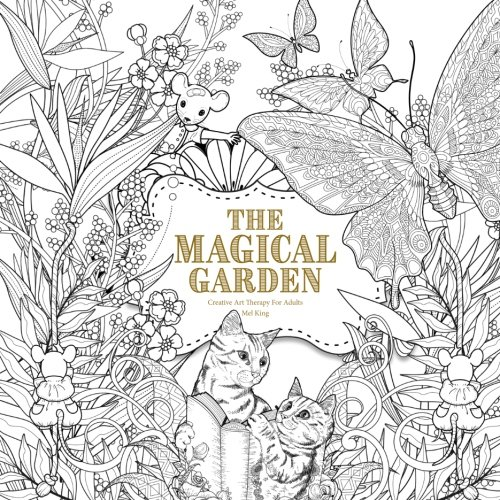 The Magical Garden: Creative Art Therapy For Adults: Volume 2 (Creative Colouring Books For Grown-Ups)