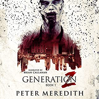 Generation Z                   By:                                                                                                                                 Peter Meredith                               Narrated by:                                                                                                                                 Brian Callanan                      Length: 10 hrs and 50 mins     394 ratings     Overall 4.3