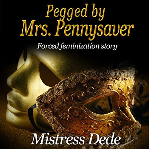 Pegged by Mrs. Pennysaver (Mistress Dede Forced Feminization Stories Series) audiobook cover art