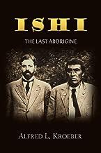 Ishi, the Last Aborigine: The Effects of Civilization on a Genuine Survivor of Stone Age Barbarism (1912)