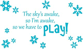 The sky's awake, so I'm awake, so we have to PLAY! Wall Quote Frozen Anna Movie Wall Quote & Snowflake Decal Set Small, Gyser Blue