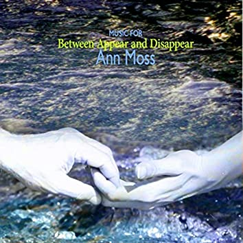 Music for Between Appear and Disappear