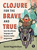 Clojure for the Brave and True: Learn the Ultimate Language and Become a Better Programmer - Daniel Higginbotham