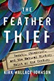The Feather Thief: Beauty, Obsession, and the Natural History Heist of...