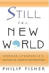 Still the New World: American Literature in a Culture of Creative Destruction Paperback