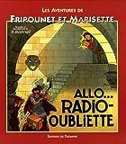 Les aventures de Fripounet et Marisette - Allo... radio-oubliette de René Bonnet (22 mai 2012) Album - 22/05/2012