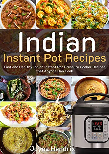 Indian Instant Pot Recipes: Fast and Healthy Indian Instant Pot Pressure Cooker Recipes that Anyone Can Cook (Indian Instant Pot Cookbook Book 1) by Hendrix, Joyce
