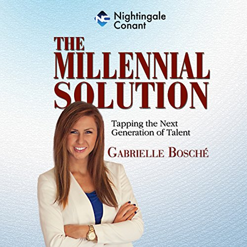 The Millennial Solution                   By:                                                                                                                                 Gabrielle Bosché                               Narrated by:                                                                                                                                 Gabrielle Bosché                      Length: 4 hrs and 11 mins     9 ratings     Overall 4.4
