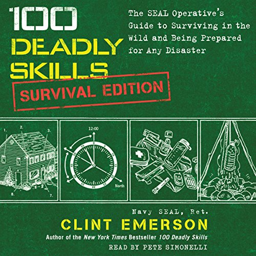 100 Deadly Skills: Survival Edition     The SEAL Operative's Guide to Surviving in the Wild and Being Prepared for Any Disaster              De :                                                                                                                                 Clint Emerson                               Lu par :                                                                                                                                 Pete Simonelli                      Durée : 4 h et 46 min     2 notations     Global 4,5