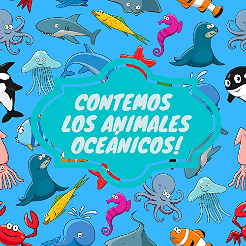 CONTEMOS LOS ANIMALES OCEÁNICOS!: un juego divertido para niños, Juego para 2-5 años. Números del 1 al 10. Libro de juegos de adivinanzas de la vida marina para preescolares,