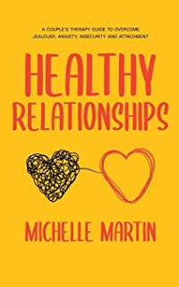 Sponsored Ad - Healthy Relationships: A Couple's Therapy Guide to Overcome Jealousy, Anxiety, Insecurity and Attachment.